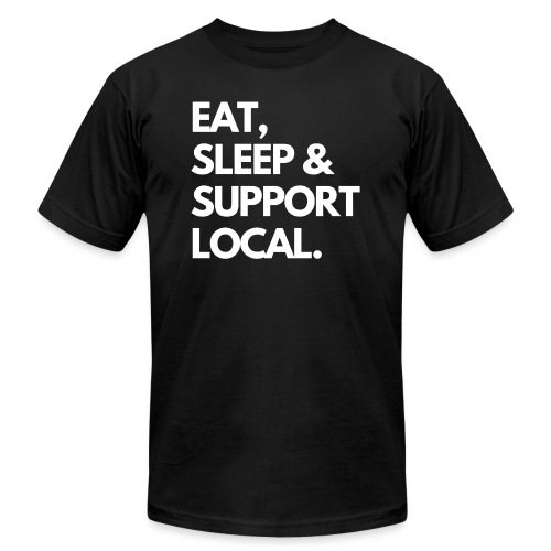 EAT, SLEEP & BUY LOCAL. - Unisex Jersey T-Shirt by Bella + Canvas