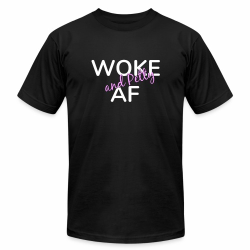 Woke and Petty AF - Unisex Jersey T-Shirt by Bella + Canvas