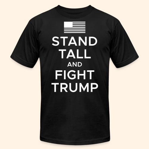 Stand Tall and Fight Trump - Unisex Jersey T-Shirt by Bella + Canvas