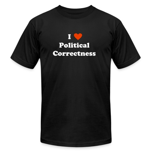 I Heart Political Correctness - Unisex Jersey T-Shirt by Bella + Canvas