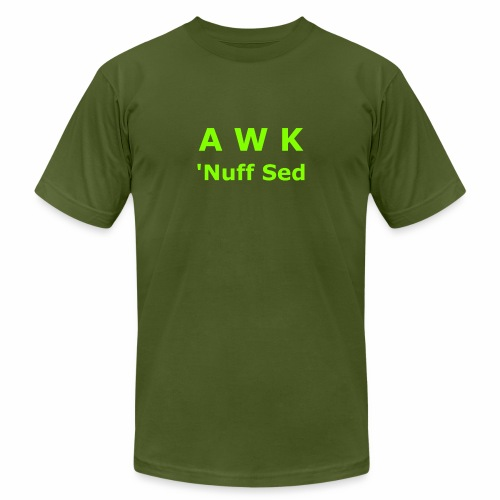 Awk. 'Nuff Sed - Unisex Jersey T-Shirt by Bella + Canvas