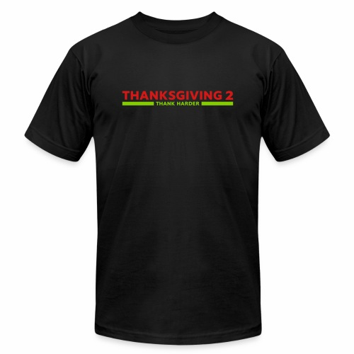 Thanksgiving 2: Thank Harder - Unisex Jersey T-Shirt by Bella + Canvas