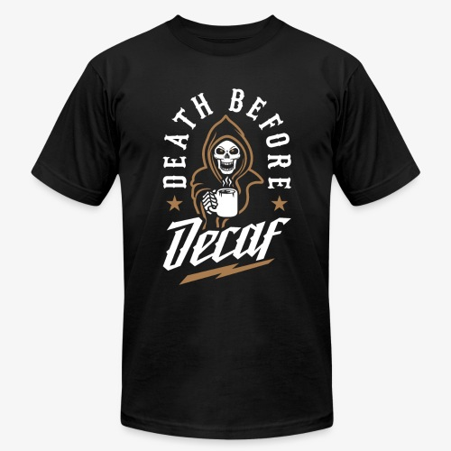 Death Before Decaf - Unisex Jersey T-Shirt by Bella + Canvas
