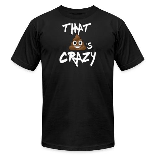 That Sh*t's crazy - Men's  Jersey T-Shirt