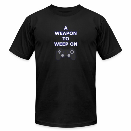 A Weapon to Weep On - Unisex Jersey T-Shirt by Bella + Canvas