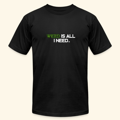 WEED IS ALL I NEED - T-SHIRT - HOODIE - CANNABIS - Unisex Jersey T-Shirt by Bella + Canvas