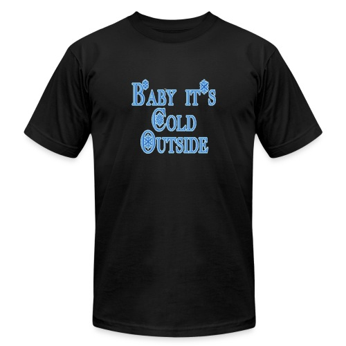 Baby its Cold Outside - Unisex Jersey T-Shirt by Bella + Canvas