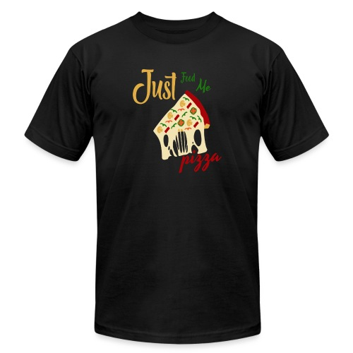 Just feed me pizza - Unisex Jersey T-Shirt by Bella + Canvas
