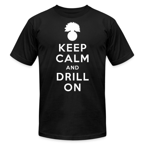 Keep Calm and Drill On Fitted T-Shirt - Unisex Jersey T-Shirt by Bella + Canvas