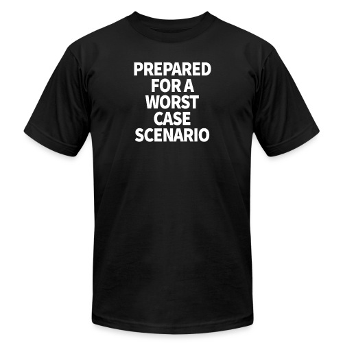 Prepared for a Worst-Case Scenario - Unisex Jersey T-Shirt by Bella + Canvas
