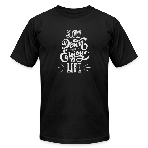 Slow down and enjoy life - Unisex Jersey T-Shirt by Bella + Canvas