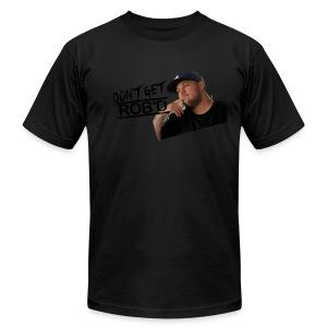 Don't Get Rob'd - Men's Fine Jersey T-Shirt