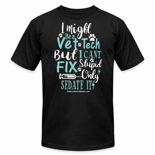 I Might Be a Vet Tech But I Can't Fix Stupid I Sed - Men's Fine Jersey T-Shirt