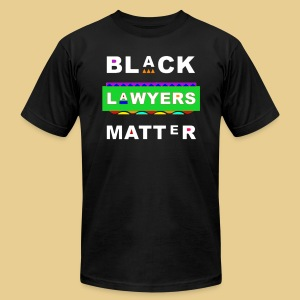 Black Lawyers Matter Too - Men's T-Shirt by American Apparel