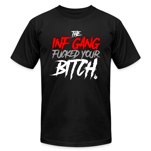 Inf Gang Fucked Your Bitch - Men's Fine Jersey T-Shirt
