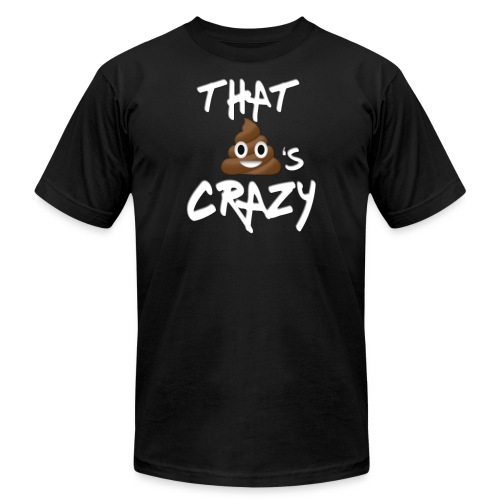 That Sh*t's crazy - Men's Fine Jersey T-Shirt