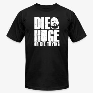 DIE HUGE tagline - Men's Fine Jersey T-Shirt