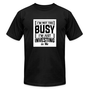 I'M NOT TOO BUSY - Men's Fine Jersey T-Shirt