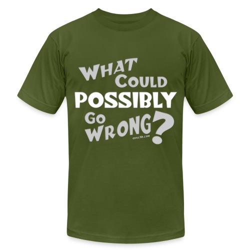 What could possibly go wrong - Unisex Jersey T-Shirt by Bella + Canvas