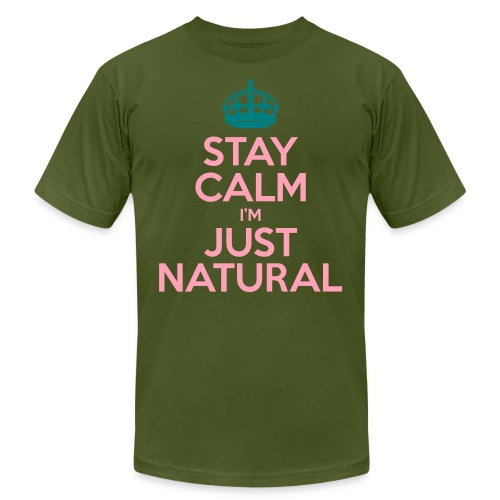 Stay Calm Im Just Natural_GlobalCouture Women's T- - Unisex Jersey T-Shirt by Bella + Canvas