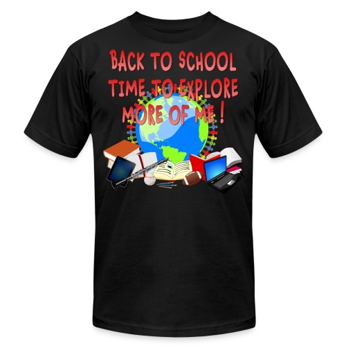 BACK TO SCHOOL, TIME TO EXPLORE MORE OF ME ! - Unisex Jersey T-Shirt by Bella + Canvas