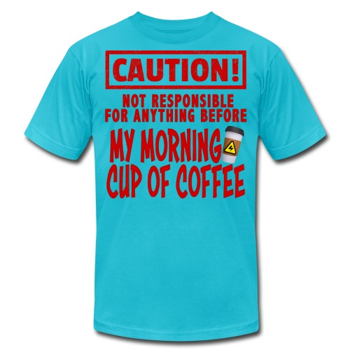 Not responsible for anything before my COFFEE - Unisex Jersey T-Shirt by Bella + Canvas