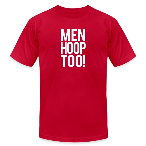 White - Men Hoop Too! - Unisex Jersey T-Shirt by Bella + Canvas