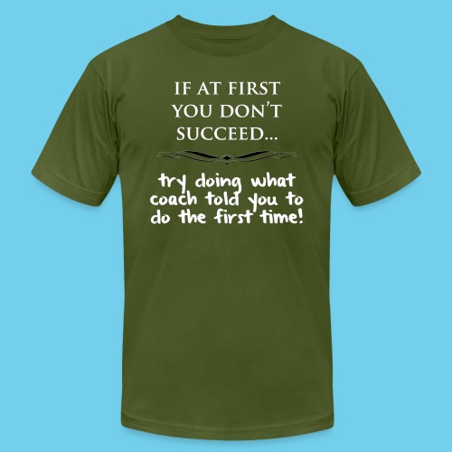 If at first you don t succeed - Unisex Jersey T-Shirt by Bella + Canvas