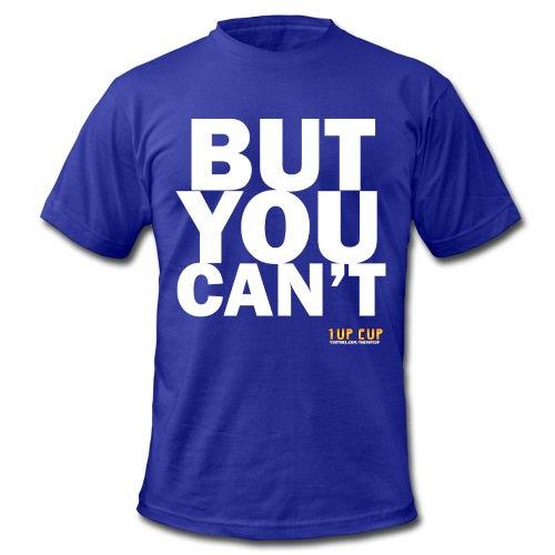 BUT YOU CAN'T - Men's  Jersey T-Shirt