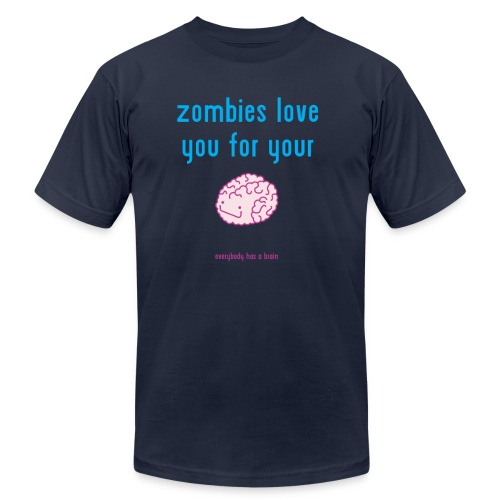zombies love you for your brain - Unisex Jersey T-Shirt by Bella + Canvas