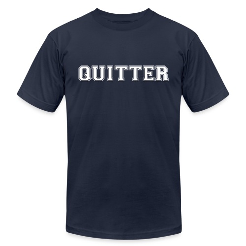Quitter - Unisex Jersey T-Shirt by Bella + Canvas