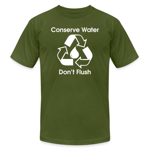 Conserve Water Don t Flush - Unisex Jersey T-Shirt by Bella + Canvas