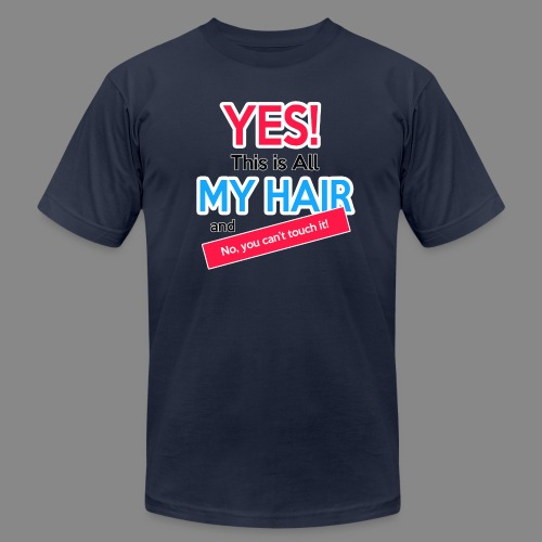 Yes This is My Hair - Unisex Jersey T-Shirt by Bella + Canvas