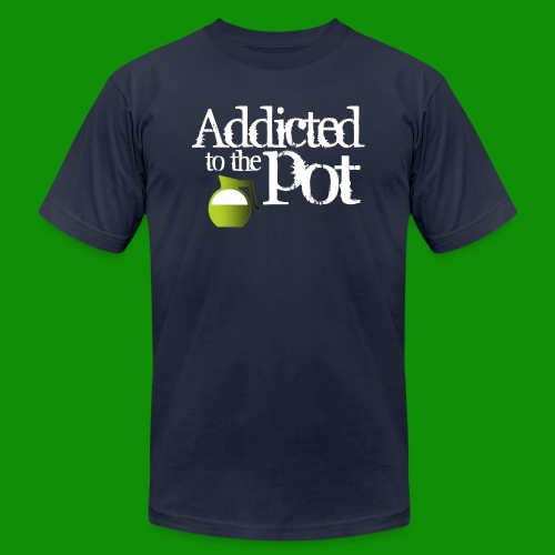 Addicted to the Pot - Unisex Jersey T-Shirt by Bella + Canvas