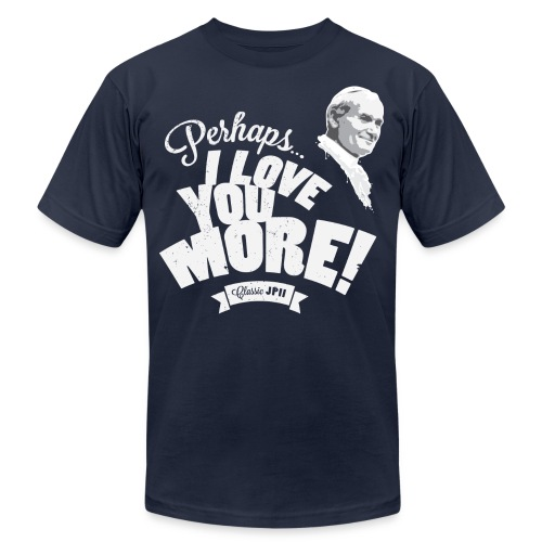 Perhaps I Love You More (Light) - Unisex Jersey T-Shirt by Bella + Canvas