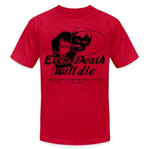Even Death Will Die - Unisex Jersey T-Shirt by Bella + Canvas