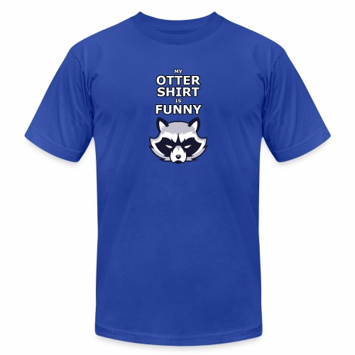 My Otter Shirt Is Funny - Men's  Jersey T-Shirt