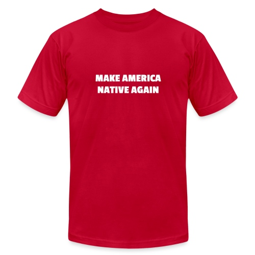 Make America Native Again - Unisex Jersey T-Shirt by Bella + Canvas