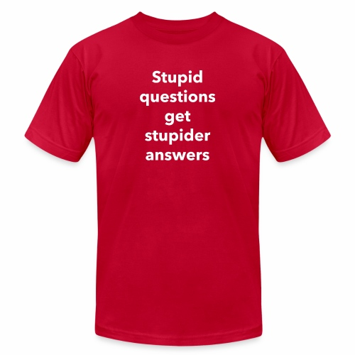 Stupid Questions - Unisex Jersey T-Shirt by Bella + Canvas