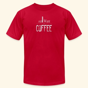 All I want is Coffee! - Men's Fine Jersey T-Shirt