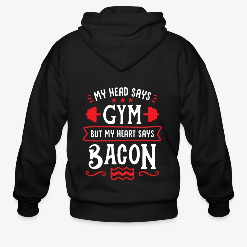 My Head Says Gym But My Heart Says Bacon - Men's Zip Hoodie