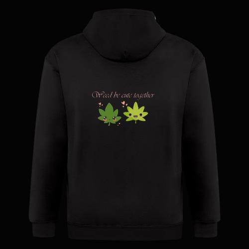 Weed Be Cute Together - Men's Zip Hoodie