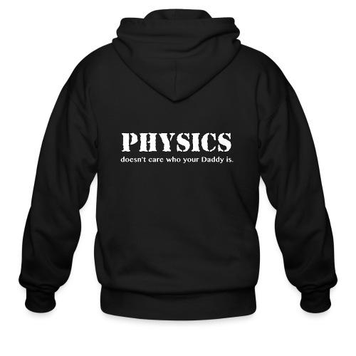 Physics doesn't care who your Daddy is. - Men's Zip Hoodie