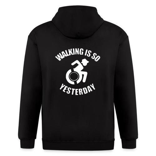 Walking is so yesterday. wheelchair humor - Men's Zip Hoodie