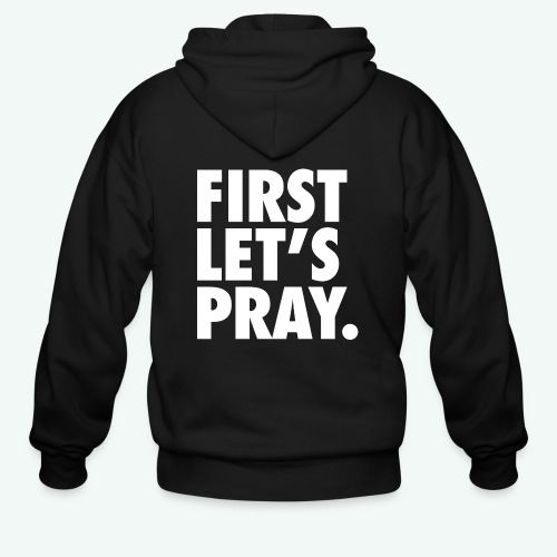 FIRST LET S PRAY - Men's Zip Hoodie