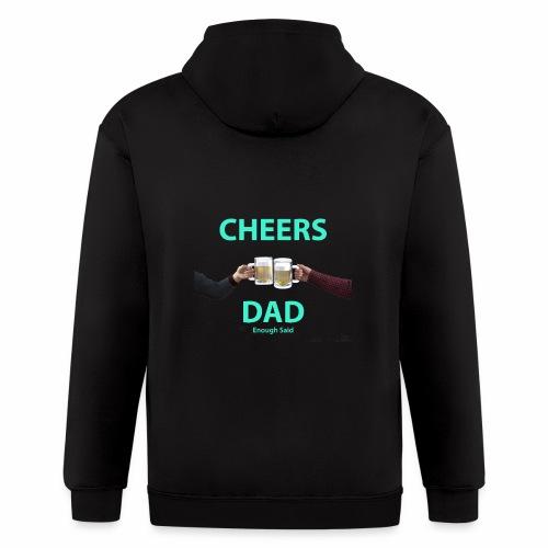 Cheers DAD enough said - Men's Zip Hoodie
