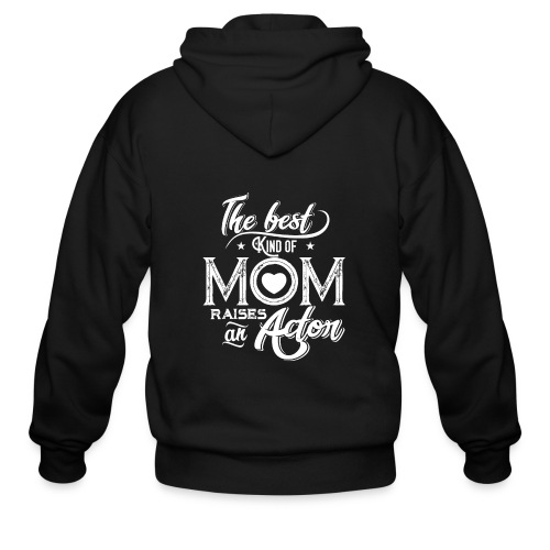 The Best Kind Of Mom Raises An Actor, Mother's Day - Men's Zip Hoodie