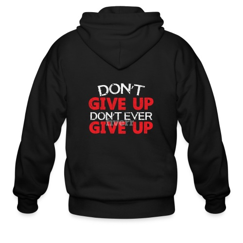 Dont Give Up Dont Ever Give Up - Men's Zip Hoodie
