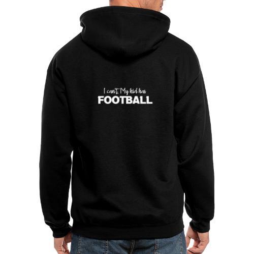 I Can't My Kid Has Football logo - Men's Zip Hoodie