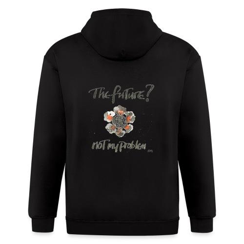 The Future not my problem - Men's Zip Hoodie